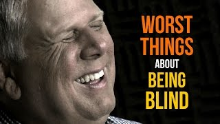Worst Things About Being Blind