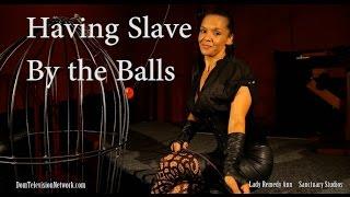 Having Slave By The Balls L Remedy Ann