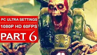 DOOM Gameplay Walkthrough Part 6 [1080p HD 60fps PC ULTRA] DOOM 4 Campaign - No Commentary (2016)