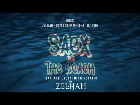Xxx Mp4 Zelijah Can T Stop Me Feat DZ SVG Saex On The Beach EP Audio 3gp Sex