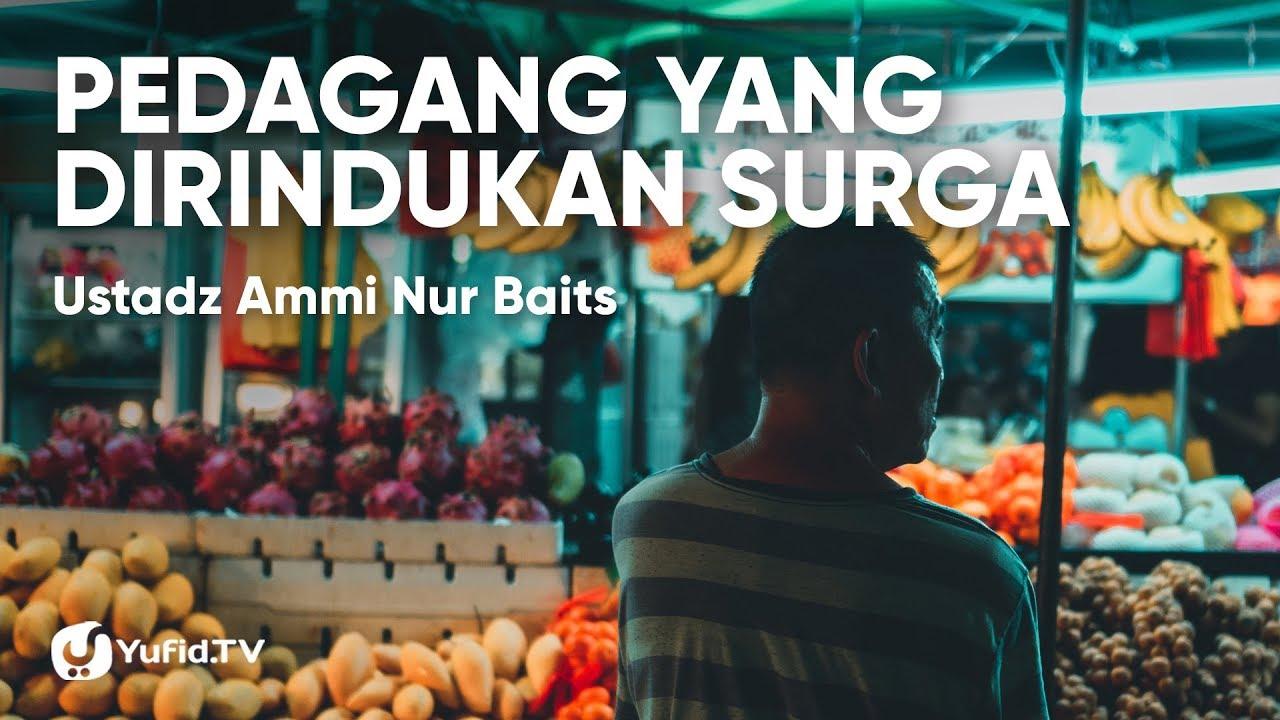 Pedagang yang dirindukan Surga - Ustadz Ammi Nur Baits