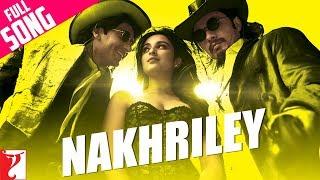 Nakhriley - Full Song | Kill Dil | Ranveer Singh | Ali Zafar | Parineeti Chopra