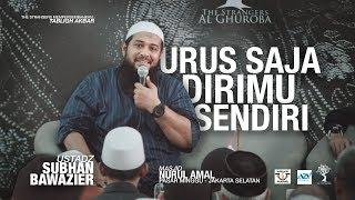 Urus Saja Dirimu Sendiri - Ustadz Subhan Bawazier