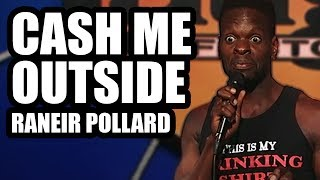 CASH ME OUTSIDE | Raneir Pollard LIVE at the Laugh Factory