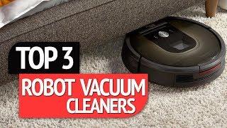 TOP 3: Best Robot Vacuum Cleaners 2018