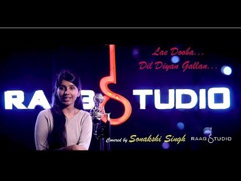 Lae Dooba-Dil Diya Gallan Female Cover by Sonakshi Singh