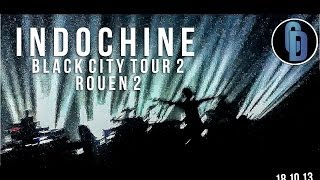 Indochine - Black City Tour II - Rouen 2 - Live 18.10.13 - {Concert complet}