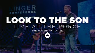 The Porch Worship | Look To The Son - Shane & Shane