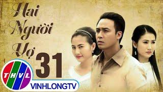 THVL | Hai người vợ - Tập 31 (tập cuối)