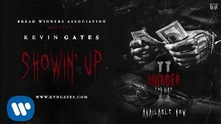 Kevin Gates - Showin' Up [Official Audio]