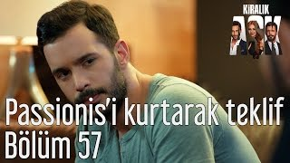 Kiralık Aşk 57. Bölüm - Passionis'i Kurtaracak Teklif