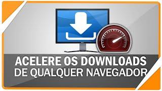 Como acelerar downloads de qualquer navegador - Método 2016