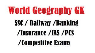 WORLD GEOGRAPHY ONE LINER GK FACTS - MUST KNOW