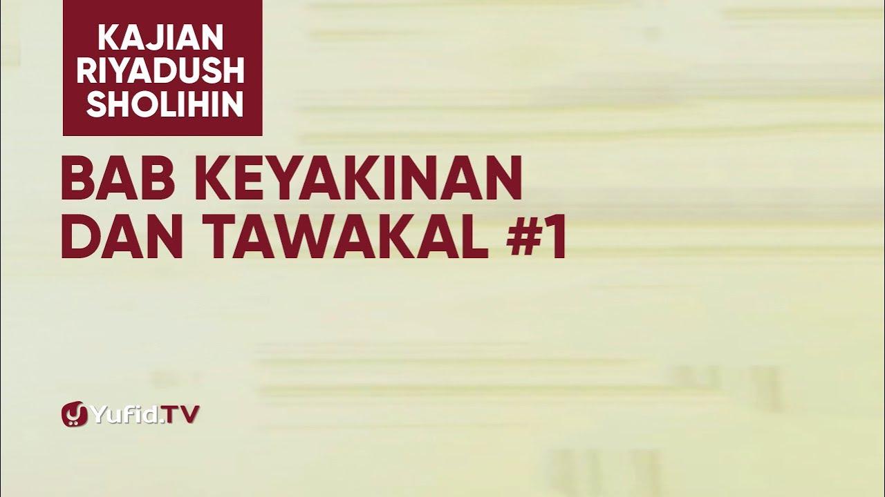 Kajian Riyadush Shalihin - Bab Keyakinan dan Tawakal #1- Ustadz Zaid Susanto, Lc.