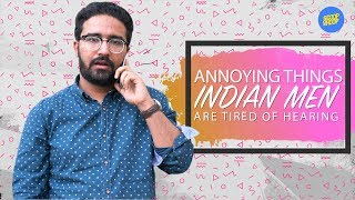 ScoopWhoop: Annoying Things Indian Men Are Tired Of Hearing
