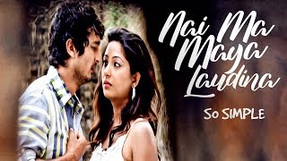 Nai Ma Maya Laudina | So Simple | Nepali Movie Song | Bhawana Regmi | Pramod Bhardwo