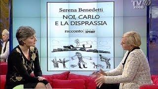 """La rabbia, le difficoltà e le gioie di Serena Benedetti, madre di un figlio """"speciale"""""""