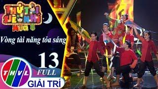 THVL | Thử tài siêu nhí - Tập 13: Vòng tài năng tỏa sáng