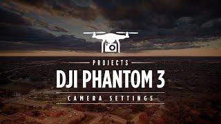 DJI PHANTOM 3 CAMERA SETTINGS
