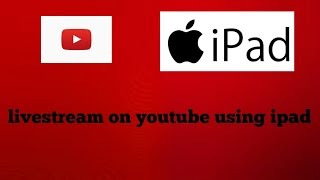 live stream test on youtube using ipad
