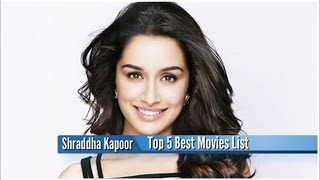 Shraddha Kapoor Best Movies : Top 5  Bollywood Films List
