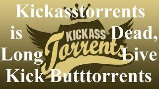 Kickasstorrents is Dead, Long Live KickButttorrents