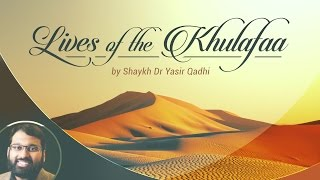 Lives of the Khulafaa (1): Abu Bakr al-Siddiq : The Successor of the Prophet (Part 1)