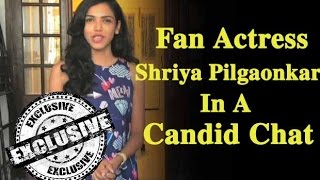 Exclusive PopDiaries: Candid Chat With FAN Actress Shriya Pilgaonkar