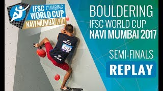 IFSC  Climbing World Cup Navi Mumbai 2017 - Bouldering - Semi-Finals - Men/Women