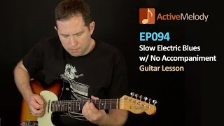 Slow Blues Guitar Lesson - On Electric Guitar With No Accompaniment - EP094
