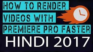Video ko jaldi render Kaise Kare Adobe Premiere Pro Cc 2017 Hindi Tutorial