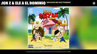 Jon Z & Ele A El Dominio - Sin Putas No Hay Paraiso (Audio)