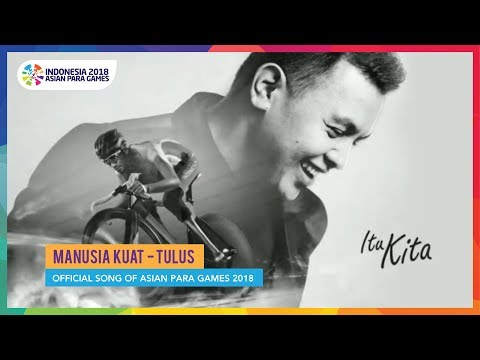 Manusia Kuat - Tulus - Official Song of Asian Para Games 2018