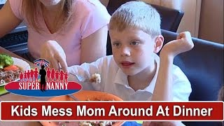 Kids Are A Nightmare At Dinner Time!   Supernanny