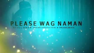 Please Wag Naman (Still One) (RCP ProwelBeats)