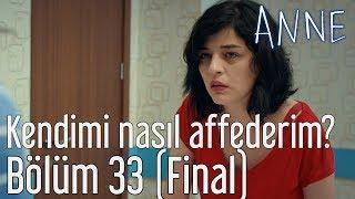 Anne 33. Bölüm (Final) - Kendimi Nasıl Affederim?