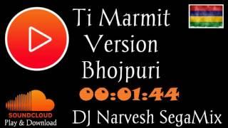 Ti Marmit Version Bhojpuri-DjNarvesh SegaMix ✔™