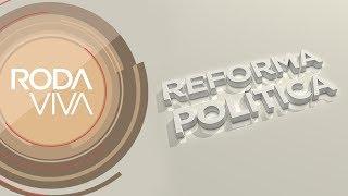 Roda Viva | Reforma política | 14/08/2017