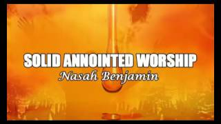 Nasah Benjamin  Solid Annointed Worship  Latest 2015 Nigerian Gospel Music