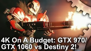 [4K on a Budget] Destiny 2 vs GTX 970/ GTX 1060: 30fps Is Easy, But What About 60?