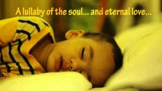 A lullaby of the soul...and eternal love...