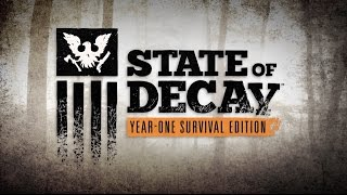 State of Decay: Year-One Survival Edition Debut Trailer