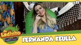 FERNANDA KEULLA| De Ladinho com Matheus Ceará | 017