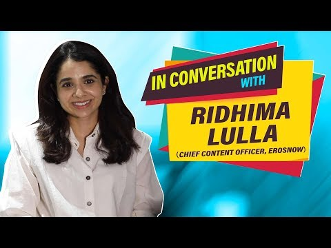 Interview with Ridhima Lulla, Chief Content Officer at ErosNow | SideHero | Smoke | The Digital Hash