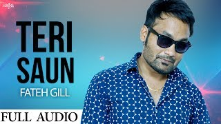 Teri Saun (Full Audio) | 302 | Fateh Gill & Swati | New Punjabi Song 2017 | Saga Music