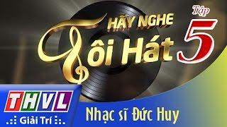 THVL | Hãy nghe tôi hát - Tập 5:  Nhạc sĩ Đức Huy