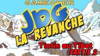 JDG la revanche - TinTin au tibet - Partie 2