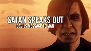 Satan Speaks Out - Devils Message To Man