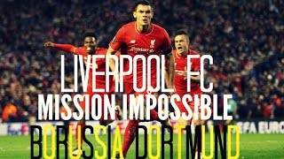 Liverpool FC - Borussia Dortmund - Mission Impossible