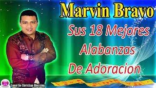 Marvin Bravo || Sus 18 Mejores Alabanzas De Adoracion.